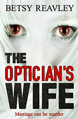 The Optician's Wife By Reavley, Betsy Book The Cheap Fast Free Post • 7.49£