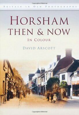 £3.49 • Buy Horsham Then & Now (Then & Now (History Press)) By Arscott, David Book The Cheap