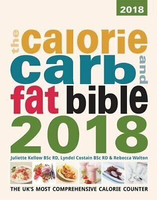 £17.57 • Buy The Calorie, Carb And Fat Bible 2018: The UK's Most Compreh... By Rebecca Walton