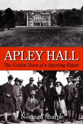 £11.99 • Buy Apley Hall: The Golden Years Of A Sporting Estate By Norman Sharpe Hardback The