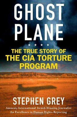 Ghost Plane: The True Story Of The CIA Torture Program By Grey, Stephen Book The • 6.99£