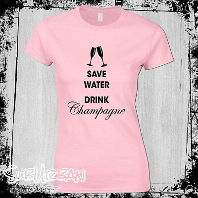 £10.99 • Buy Save Water Drink Champagne Women's T-Shirt Party Funny Gift Drink Booze Wine
