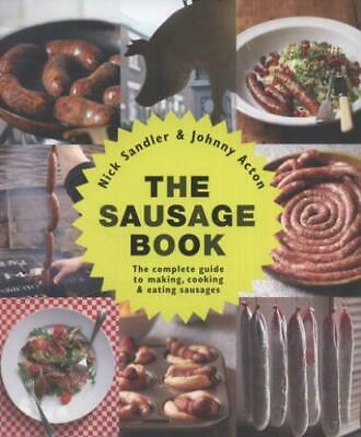 £3.58 • Buy The Sausage Book: The Complete Guide To Making, Cooking & Eating Sausages By
