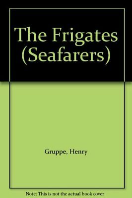 The Frigates (Seafarers) By Henry Gruppe,the Editors Of Time-Life Books • 7£