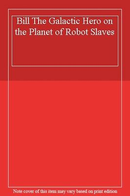 £1.97 • Buy Bill, The Galactic Hero: The Planet Of The Robot Slaves By Harry Harrison