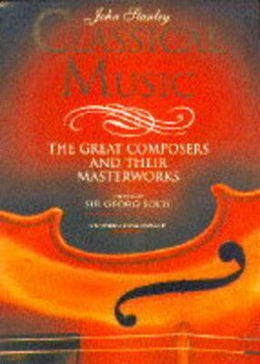 £2.92 • Buy Classical Music: The Great Composers And Their Masterworks By John Stanley, Geo