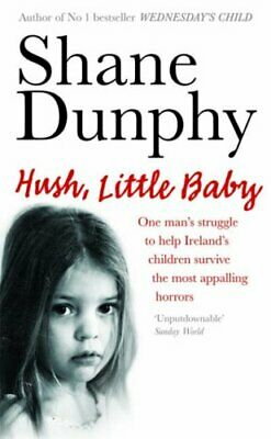 £6.49 • Buy Hush, Little Baby By Dunphy, Shane Paperback Book The Cheap Fast Free Post
