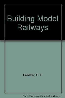 Building Model Railways By Freezer, C.J. Hardback Book The Cheap Fast Free Post • 6.49£