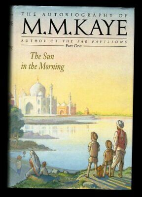 £4.99 • Buy The Sun In The Morning: Autobiography Vol.1; Share Of... By Kaye, M. M. Hardback