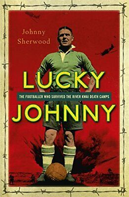 £3.99 • Buy Lucky Johnny: The Footballer Who Survived The River Kwai ... By Sherwood, Johnny