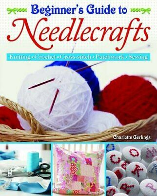 Beginner's Guide To Needlecrafts: Knitting, Crochet, Cr... By Charlotte Gerlings • 7.49£