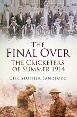 £5.49 • Buy The Final Over: The Cricketers Of Summer 1914 By Christopher Sandford Book The