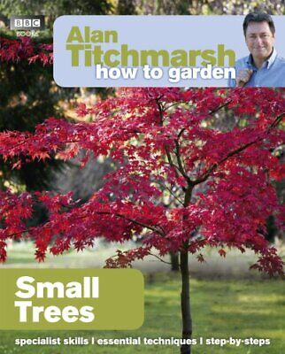 £8.99 • Buy Alan Titchmarsh How To Garden: Small Trees By Titchmarsh, Alan Book The Cheap