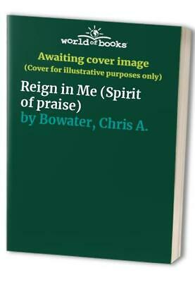 Reign In Me (Spirit Of Praise) By Bowater, Chris A. Paperback Book The Cheap • 7.99£