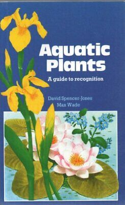 AQUATIC PLANTS: A GUIDE TO RECOGNITION. By Spencer-Jones, David And Max Wade. • 23.99£