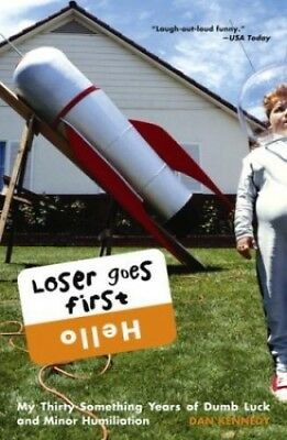 Loser Goes First: My Thirty-Something Years Of Dumb Luck And ... By Kennedy, Dan • 25.99£