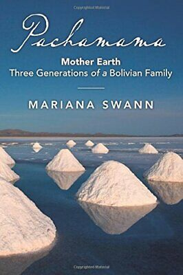 Pachamama: Mother Earth Three Generations Of A Bolivian Fam... By Swann, Mariana • 7.47£