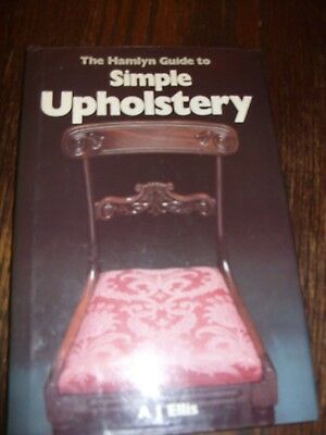 The Hamlyn Guide To Simple Upholstery A. J. ELLIS - 1983 Hardcover - Acceptable • 4.95£