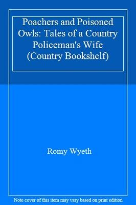 Poachers And Poisoned Owls: Tales Of A Country Policeman's Wife (Country Booksh • 2.53£