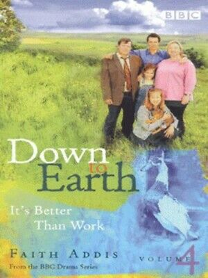 Down To Earth: It's Better Than Work By Faith Addis (Paperback / Softback) • 2.64£