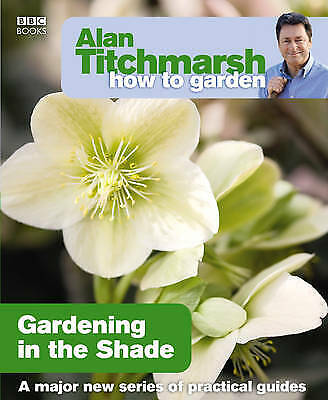 £5.99 • Buy Alan Titchmarsh How To Garden: Gardening In The Shade Book 9781846073953