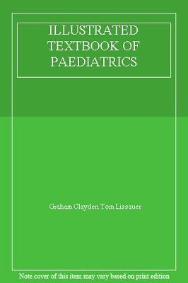 ILLUSTRATED TEXTBOOK OF PAEDIATRICS By Graham Clayden Tom Lissauer • 3.69£