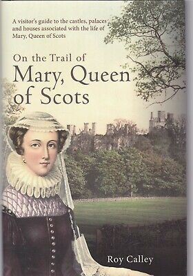 On The Trail Of Mary, Queen Of Scots By Roy Calley Hardback Book 9781445659428   • 9.99£