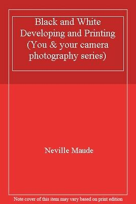Black And White Developing And Printing (You & Your Camera Photography Series) • 1.89£