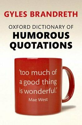 Oxford Dictionary Of Humorous Quotations By Gyles Brandreth. 9780199681372 • 3.97£