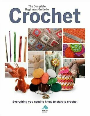 The Complete Beginners Guide To Crochet Everything You Need To ... 9781912918010 • 15.14£