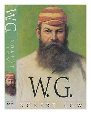 W.G. : A Life Of W.G. Grace / Robert Low • 21.59£