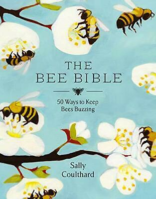 £5.49 • Buy The Bee Bible: 50 Ways To Keep Bees Buzzing By Coulthard, Sally Book The Cheap