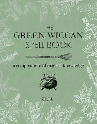 The Green Wiccan Spell Book: A Compendium Of Magical Knowledge By Silja • 6.42£