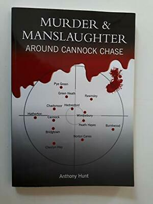 Murder And Manslaughter Around Cannock Chase By Hunt, Anthony Paperback Book The • 14.99£