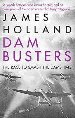 Dam Busters: The Race To Smash The Dams, 1943 By Holland, James Book The Cheap • 6.33£