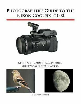 AU56.45 • Buy Photographer's Guide To The Nikon Coolpix P1000 Getting The Mos... 9781937986742