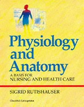 Physiology And Anatomy : A Basis For Nursing And Health Care Sigrid Rutishauser • 12.19£