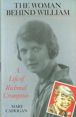 The Woman Behind William: A Life Of Richmal Crompton By Cadogan, Mary Paperback • 13.99£