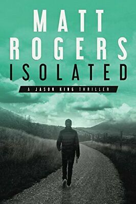 Isolated: A Jason King Thriller (Jason King Series) By Rogers, Matt Book The • 13.99£