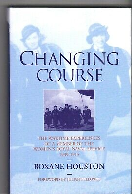 Changing Course: Wartime Experiences Of A WRNS Member 1939 - 45, Roxane Houston • 3.99£