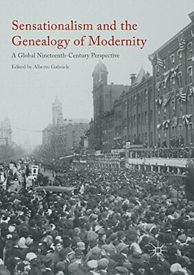 Sensationalism And The Genealogy Of Modernity :. Gabriele, Alberto.# • 101.42£