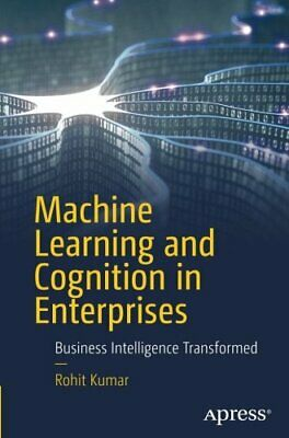 Machine Learning And Cognition In Enterprises :. Kumar, Rohit.# • 30.64£
