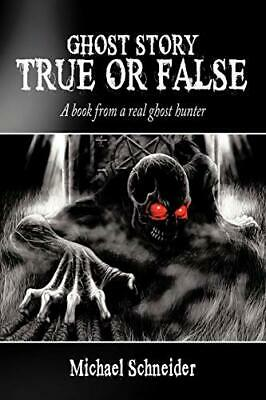 Ghost Story True Or False: A Book From A Real G. Schneider, Michael.# • 11.44£
