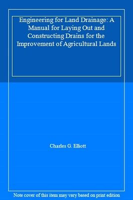 Engineering For Land Drainage: A Manual For Lay. Elliott, G..# • 16.57£
