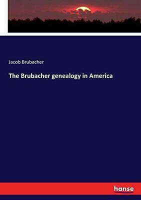 The Brubacher Genealogy In America. Brubacher, Jacob 9783337220440 New.# • 25.55£