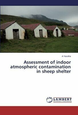 Assessment Of Indoor Atmospheric Contamination In Sheep Shelter.by A New.# • 40.50£