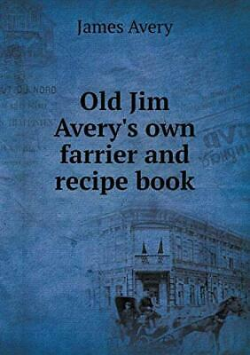 Old Jim Avery's Own Farrier And Recipe Book. Avery, James 9785518567610 New.# • 31.87£