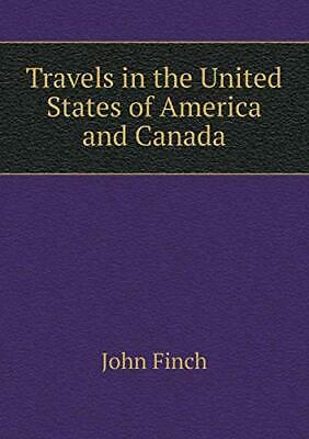 Travels In The United States Of America And Canada. Finch, John 9785519173803.*= • 40.94£
