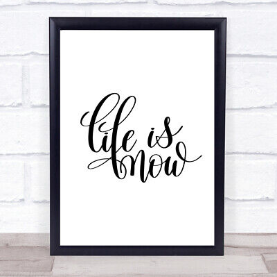 Life Is Now Quote Print Poster Typography Word Art Picture • 6.95£