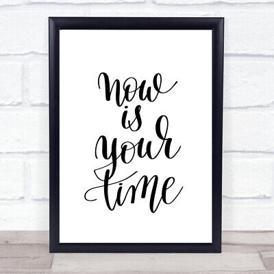 Now Is Your Time Quote Print Poster Typography Word Art Picture • 6.95£